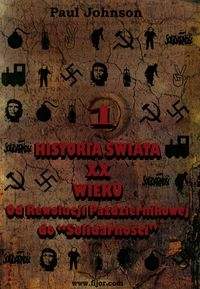 Historia świata XX wieku. Tom 1 (Paul Johnson)